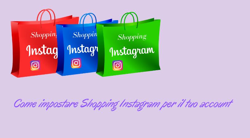 Shopping Instagram: Come impostarlo sul tuo account.