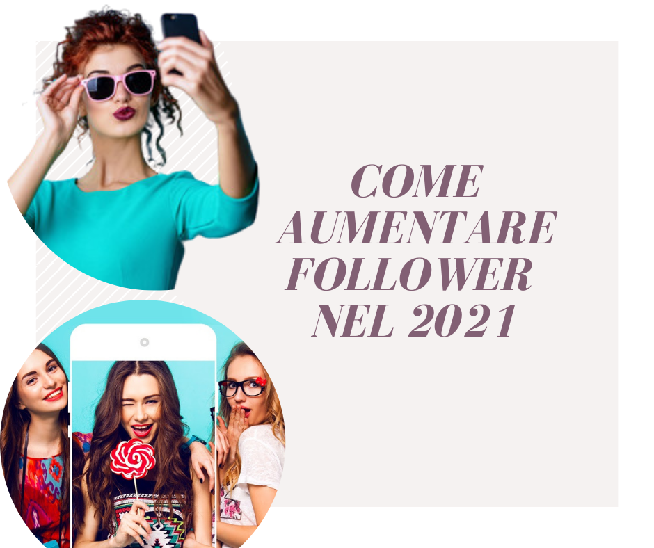 COME AUMENTARE FOLLOWER NEL 2021